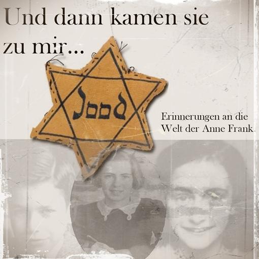 Theater: Und dann kamen sie zu mir - Erinnerungen an die Welt der Anne Frank